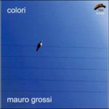 Colori - CD Audio di Mauro Grossi