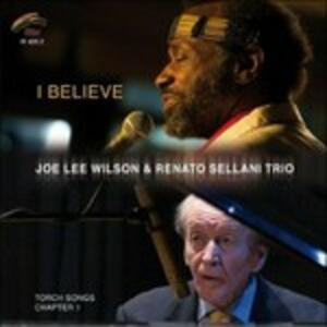 I Believe. Torch Songs Chapter One - CD Audio di Renato Sellani,Joe Lee Wilson