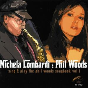 Sing and Play the Phil Woods Songbook vol.1 - CD Audio di Phil Woods,Michela Lombardi