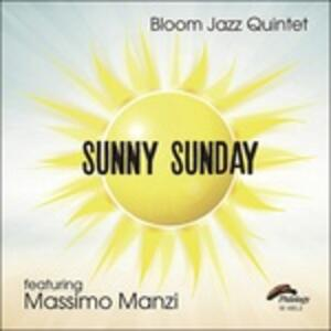Sunny Sunday - CD Audio di Bloom Jazz Quintet