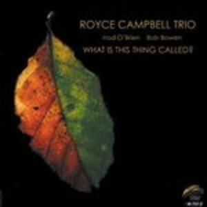 What Is This Thing Called - CD Audio di Royce Campbell