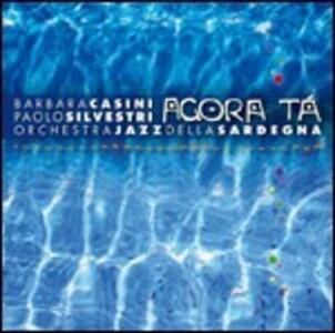 Agora tà - CD Audio di Barbara Casini,Orchestra Jazz della Sardegna,Paolo Silvestri