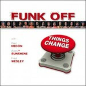 Things Change - CD Audio di Funk Off
