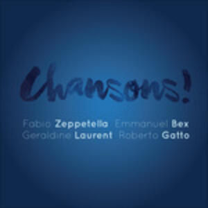 Chansons! - CD Audio di Roberto Gatto,Fabio Zeppetella,Emmanuel Bex,Geraldine Laurent
