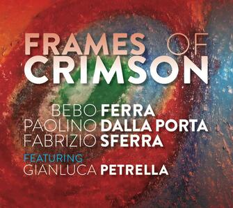 Frames of Crimson - CD Audio di Paolino Dalla Porta,Bebo Ferra,Fabrizio Sferra