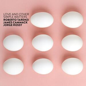 Love and Other Simple Matters - CD Audio di Roberto Tarenzi,Jorge Rossy,James Cammack
