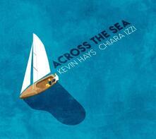 Across the Sea - CD Audio di Kevin Hays,Chiara Izzi