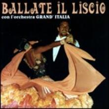 Ballate Il Liscio - CD Audio di Grand'Italia Orchestra