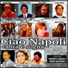 Ciao Napoli. Canta e Sogna - CD Audio