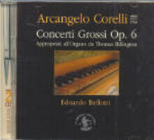 Concerti grossi op.6 (Trascrizioni per organo di Thomas Billington) - CD Audio di Arcangelo Corelli,Edoardo Bellotti