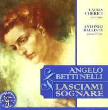 Lasciami sognare. Liriche e composizioni per pianoforte solo - CD Audio di Antonio Ballista,Angelo Bettinelli,Laura Cherici