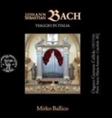 Viaggio in Italia - CD Audio di Johann Sebastian Bach,Mirko Ballico