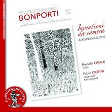 Invenzioni da camera per violino solo op.10 - CD Audio di Francesco Antonio Bonporti,Fabio Ciofini