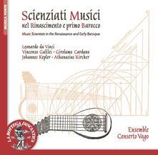Scienziati Musicisti Nel Rinascimento e Primo Barocco - CD Audio