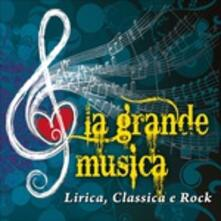 La grande musica. Lirica, classica, rock - CD Audio