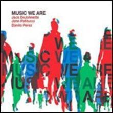 Music We Are - CD Audio + DVD di John Patitucci,Danilo Perez,Jack DeJohnette