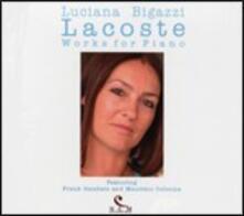Lacoste. Works for Piano - CD Audio di Luciana Bigazzi