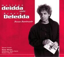 Rosso Rembrandt. Mariano Deidda canta Grazia Deledda - CD Audio di Mariano Deidda