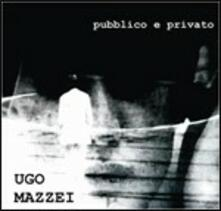 Pubblico e privato - CD Audio di Ugo Mazzei