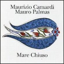 Mare chiuso - CD Audio di Mauro Palmas,Maurizio Camardi