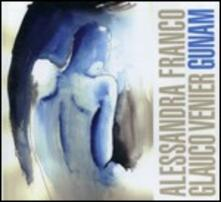 Gunam - CD Audio di Glauco Venier,Alessandra Franco