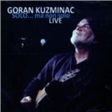 Solo... Ma non solo. Live - CD Audio + DVD di Goran Kuzminac