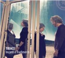 Incanti e tradimenti - CD Audio di Triace