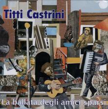 La ballata degli amici sparsi - CD Audio di Vincenzo Titti Castrini
