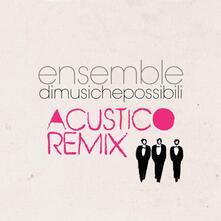 Acustico Remix - CD Audio di Ensemble di Musiche Possibili
