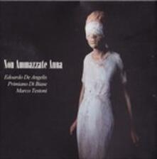 Non ammazzate Anna - CD Audio di Edoardo De Angelis