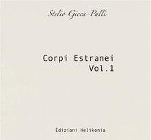 Corpi estranei vol.1 - CD Audio di Stelio Gicca-Palli