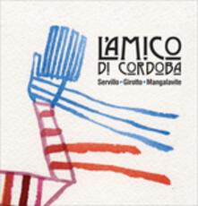 L'amico di Cordoba (Nuova edizione) - CD Audio di Javier Girotto,Peppe Servillo,Natalio Luis Mangalavite