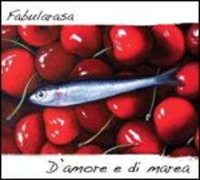 D'amore e di marea - CD Audio di Fabularasa