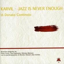 Karvil. Jazz Is Never Enough - CD Audio di Donato Continolo