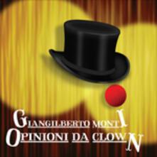 Opinioni da clown - CD Audio di Giangilberto Monti