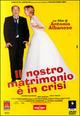 Cover Dvd DVD Il nostro matrimonio è in crisi