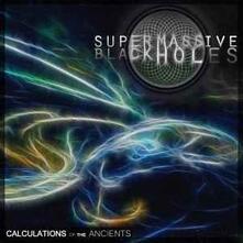 Calculations of the Ancients - CD Audio di Super Massive Black Holes
