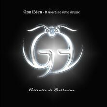 Il giardino delle delizie - Ritratto di ballerina - CD Audio di Gan Eden