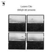 Vinile Dialoghi del presente Luciano Cilio