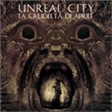 La crudeltà di Aprile - CD Audio di Unreal City