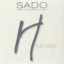 Holzwege - CD Audio di Sado