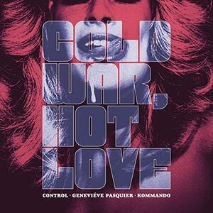 Cold War, Hot Love - Vinile LP di Control,Geneviève Pasquier,Kommando