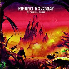 Blerum Blerum - Vinile LP di Rinunci a Satana?