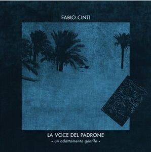 La voce del padrone - Vinile LP di Fabio Cinti