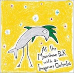 At the Moonshine Park with an Imaginary Orchestra - CD Audio di Music for Eleven Instruments