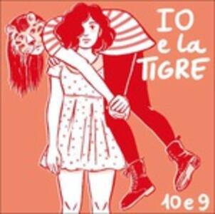 10 e 9 - CD Audio di Io e la Tigre