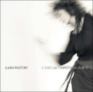 Il faro, la tempesta, la quiete - CD Audio di Ilaria Pastore