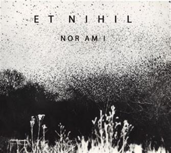 Nor Am I - CD Audio di Et Nihil