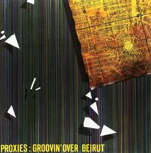 Groovin' Over Beirut - Vinile LP di Proxies