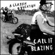 Call it Blazing (180 gr.) - Vinile LP di A Classic Education